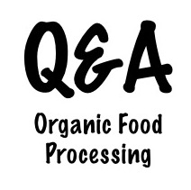 Organic Food Processing Q&A